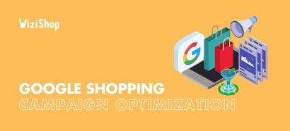 How to optimize your Google Shopping campaigns: 11 actions to take today!