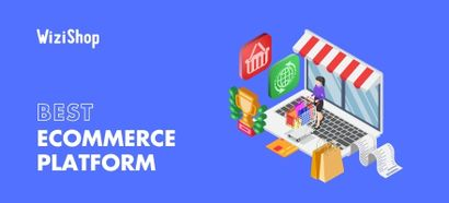Best ecommerce platform: 17 reasons to use WiziShop for your website in 2021